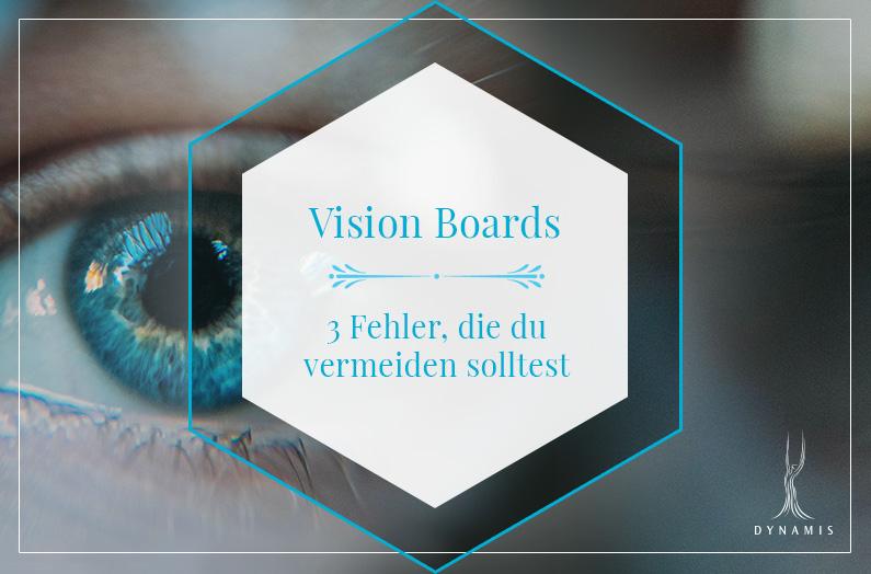 Visionboards – 3 Fehler, die du vermeiden solltest und wie es richtig geht