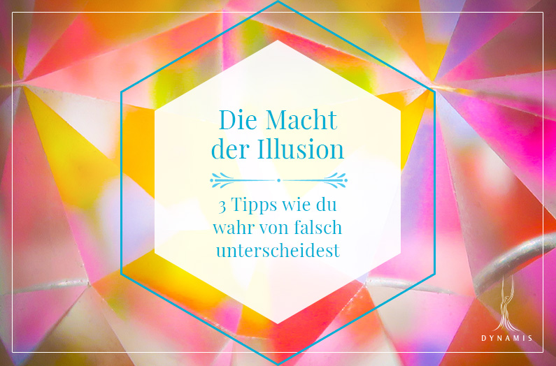 """Die Macht der Illusion – 3 praktische Tipps, wie du """"wahr"""" von """"falsch"""" unterscheiden kannst"""